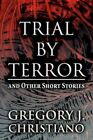 Trial by Terror: And Other Short Stories by Gregory J Christiano (Paperback / softback, 2011)