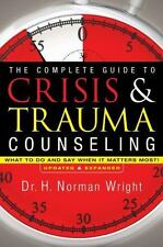 The Complete Guide to Crisis and Trauma Counseling : What to Do and Say When...
