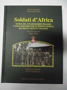 SOLDATI-D-039-AFRICA-VOL-5-1940-1943-STORIA-DEL-COLONIALISMO-ITALIANO-E-DELLE