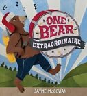 One Bear Extraordinaire by Jayme McGowan (Hardback, 2015)
