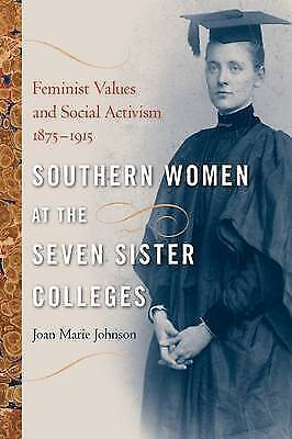 1 of 1 - Southern Women at the Seven Sister Colleges: Feminist Values and Social Activism