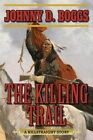 The Killing Trail: A Killstraight Story by Johnny D. Boggs (Paperback, 2016)