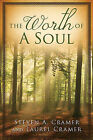 The Worth of a Soul: A Personal Account of Excommunication and Conversion by Steven A Cramer, Laurel Cramer (Paperback / softback, 2011)