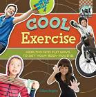 Cool Exercise: Healthy & Fun Ways to Get Your Body Moving by Colleen Dolphin (Hardback, 2012)