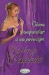 Como conquistar a un principe (Spanish Edition)
