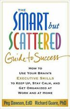 The Smart but Scattered Guide to Success: How to Use Your Brain's Executive Skil