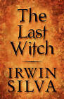 The Last Witch by Irwin Silva (Paperback / softback, 2010)