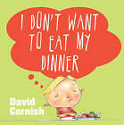 I Don't Want to Eat My Dinner by David Cornish (Paperback, 2015)