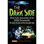 The Dark Side: Real Life Accounts of an Nhs Paramedic the Good, the Bad and the Downright Ugly by Andy Thompson (Paperback / softback, 2014)