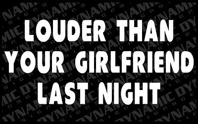 Large Louder Than Girlfriend sticker funny country redneck sex humor Vinyl Decal