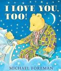 I Love You, Too! by Michael Foreman (Hardback, 2014)