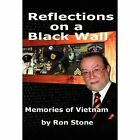 Reflections on a Black Wall... Memories of Vietnam by Ron Stone 1451241216
