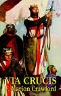 Via Crucis: A Romance of the Second Crusade by F Crawford (Paperback / softback, 2003)