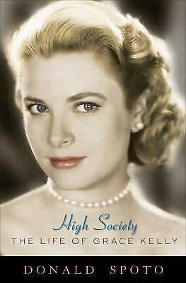 High Society: The Life of Grace Kelly by Spoto, Donald