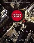 Center Church: Doing Balanced, Gospel-Centered Ministry in Your City by Timothy Keller (Hardback, 2012)