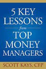 Five Key Lessons from Top Money Managers by Scott Kays (Hardback, 2005)