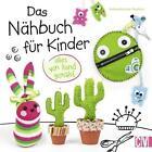 Das Nähbuch für Kinder - alles von Hand genäht von Andrea Küssner-Neubert (2016, Gebundene Ausgabe)