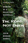 The Road Not Taken: Memoirs of a Reluctant Guerrilla by Colin Morgan Dennis (Paperback / softback, 2008)