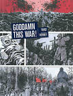 Goddamn This War! by Jacques Tardi, Jean-Pierre Verney (Hardback, 2013)