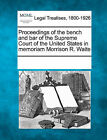 Proceedings of the Bench and Bar of the Supreme Court of the United States in Memoriam Morrison R. Waite by Gale, Making of Modern Law (Paperback / softback, 2011)