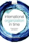 International Organization in Time: Fragmentation and Reform by Tine Hanrieder (Hardback, 2015)