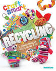 Craft Smart: Recycling by Danielle Lowy (Paperback, 2013)