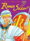Do You Want to Be a Roman Soldier? by Fiona MacDonald (Hardback, 2015)