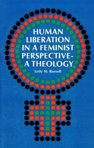 Human Liberation in a Feminist Perspective: A Theology by Russell, M. New,,