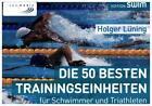 Die 50 besten Trainingseinheiten für Schwimmer und Triathleten von Holger Lüning (2015, Kunststoffeinband)