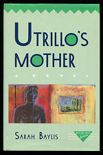 UTRILLO'S MOTHER. Sarah Baylis. HCDJ Rutgers University Press 1ST, 1989