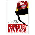Perverted Revenge 9781403352637 by Gregory K. Lockwood Paperback