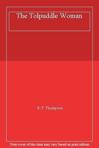 The Tolpuddle Woman,E V Thompson