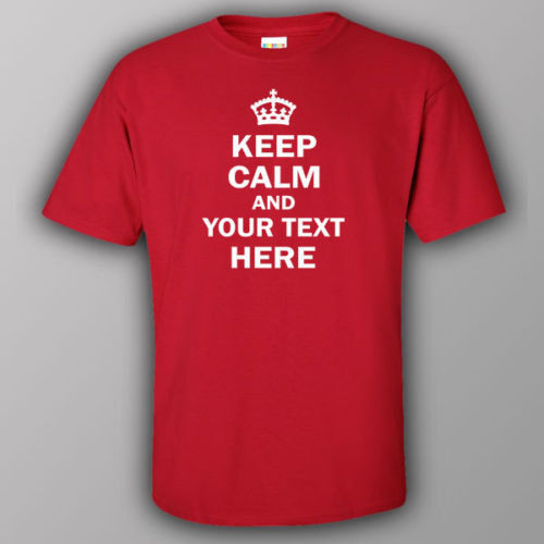 Funny T-shirt KEEP CALM AND YOUR TEXT HERE custom personalised Tshirt