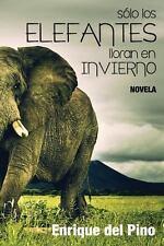 Solo Los Elefantes Lloran en Invierno by Enrique del Pino (2013, Paperback)