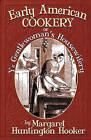 Early American Cookery: Or Ye Gentlewoman's Housewifery by Margaret Huntington Hooker (Paperback, 2005)