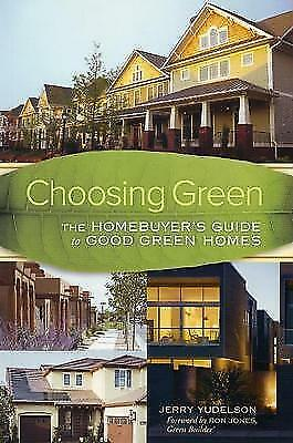 1 of 1 - Choosing Green: The Home Buyer's Guide to Good Green Homes by Jerry Yudelson...