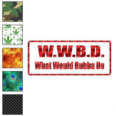 Vinyl Decal Sticker ebn1793 What Would Bubba Do Multiple Patterns /& Sizes