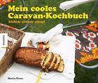 Mein Caravan-Kochbuch von Monica Rivron (2013, Gebundene Ausgabe)