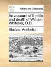 An Account of the Life and Death of William Whitaker, D.D. by Abdias Assheton (Paperback / softback, 2010)