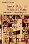 Image, Text, and Religious Reform in Fifteenth-century England by Shannon Gayk (Hardback, 2010)