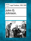 John G. Johnson. by Gale, Making of Modern Law (Paperback / softback, 2011)