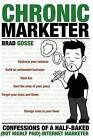 Chronic Marketer: Confessions of a Half-Baked (But Highly Paid) Internet Marketer by Brad Gosse (Paperback / softback, 2012)