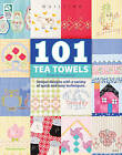101 Tea Towels: Unique Designs with a Variety of Quick and Easy Techniques by Trice Boerens (Paperback, 2010)
