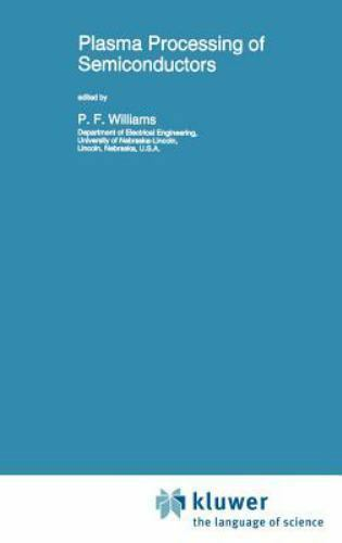Nato Science Series E: Plasma Processing of Semiconductors : Proceedings of...