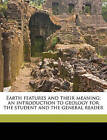 Earth Features and Their Meaning; An Introduction to Geology for the Student and the General Reader by William Herbert Hobbs (Paperback / softback, 2010)