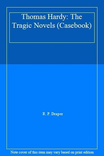 Thomas Hardy: The Tragic Novels (Casebook),R. P. Draper