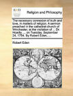 The Necessary Connexion of Truth and Love, in Matters of Religion. a Sermon Preached in the Cathedral-Church of Winchester, at the Visitation of ... Dr. Hoadly, ... on Tuesday, September 24, 1754. by Robert Eden, ... by Robert Eden (Paperback / softback, 2010)