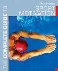 The Complete Guide to Sport Motivation by Ken Hodge (Paperback, 2005)