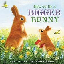 How to Be a Bigger Bunny by Minor, Florence