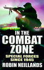 In the Combat Zone: History of Special Forces Since 1945 by Robin Neillands (Paperback, 1998)